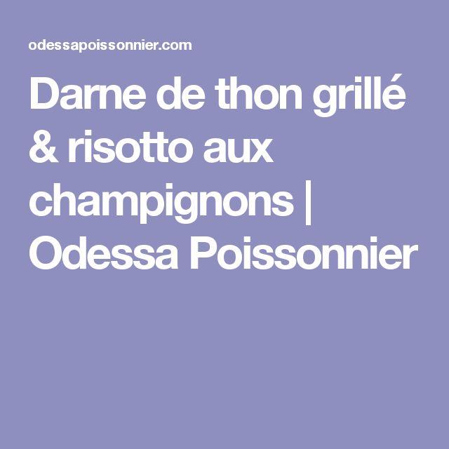 Darne de thon grillé & risotto aux champignons | Odessa Poissonnier