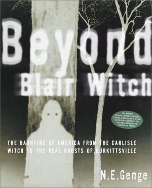 """""""Beyond Blair Witch - the Haunting of America from the Carlisle Witch to the Real Ghosts of Burkittsville"""" av Ngaire E. Genge"""
