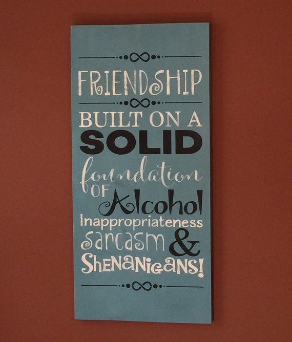 Funny Quotes About Friendship And Drinking: Friendship Sign -Wood Sign
