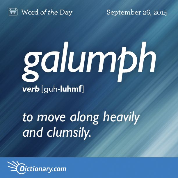 Dictionary.com's Word of the Day - galumph - to move along heavily and clumsily.