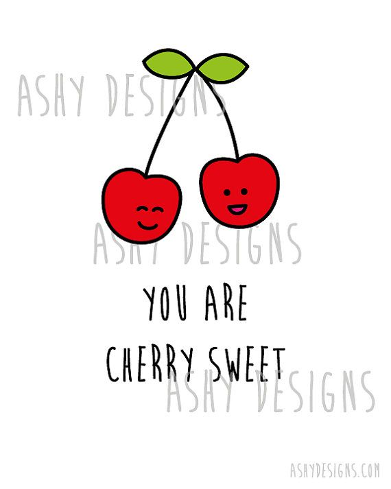 YOU ARE CHERRY SWEET    Cherry = Very    Another cute and cheeky fruit pun! This 8x10 inch printable listing is a great wall art/picture frame idea