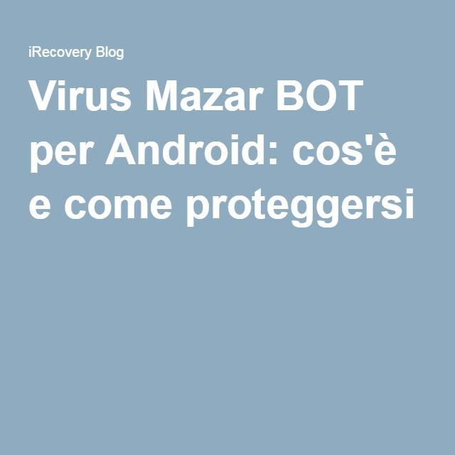 Virus Mazar BOT per Android: cos'è e come proteggersi