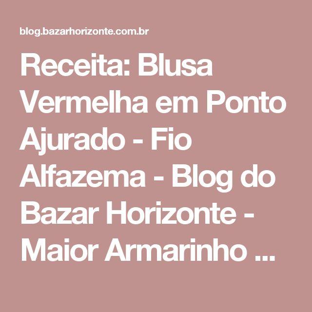 Receita: Blusa Vermelha em Ponto Ajurado - Fio Alfazema - Blog do Bazar Horizonte - Maior Armarinho Virtual do Brasil