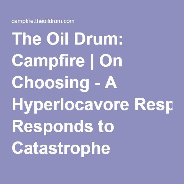 The Oil Drum: Campfire | On Choosing - A Hyperlocavore Responds to Catastrophe