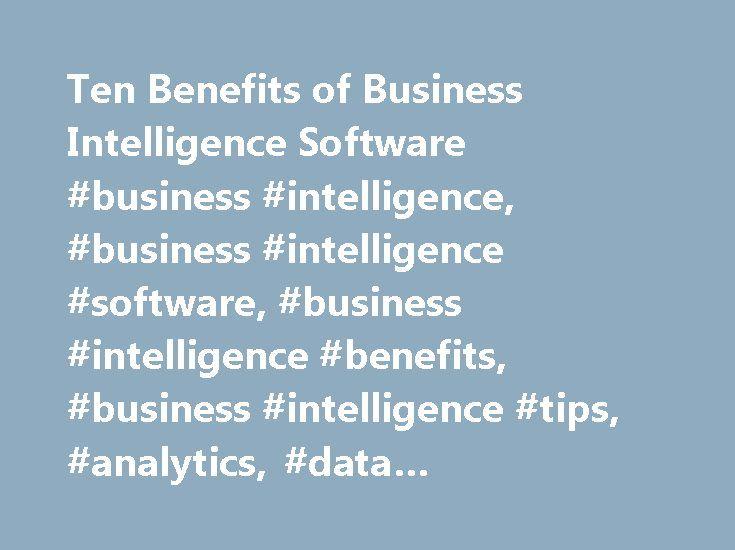 Ten Benefits of Business Intelligence Software #business #intelligence, #business #intelligence #software, #business #intelligence #benefits, #business #intelligence #tips, #analytics, #data #visualization http://pennsylvania.remmont.com/ten-benefits-of-business-intelligence-software-business-intelligence-business-intelligence-software-business-intelligence-benefits-business-intelligence-tips-analytics-data-visualiz/  # Ten Benefits of Business Intelligence Software Business intelligence…