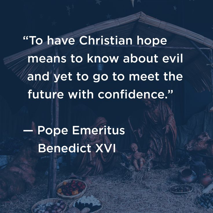 """To have Christian hope means to know about evil and yet to go to meet the future with confidence."" - Pope Emeritus Benedict XVI @DynamicCatholic's #BestAdventEver #Christmas2017"