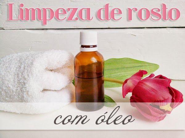 Método de limpeza de rosto com óleo | Aproveitar a Vida! www.aproveitaravida.pt
