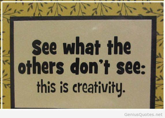 Art Quotes: Creativity Is Seeing What Others Don't See. Get Creative