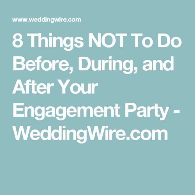 8 Things NOT To Do Before, During, and After Your Engagement Party - WeddingWire.com
