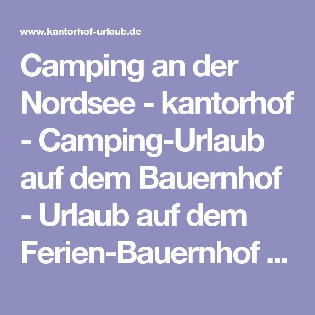 Camping an der Nordsee - kantorhof - Camping-Urlaub auf dem Bauernhof - Urlaub auf dem Ferien-Bauernhof an der Nordsee - Erlebnis & Urlaubs-Bauernhof Kantorhof Tetenbüll, St. Peter Ording, Nordsee - Familie Kröger