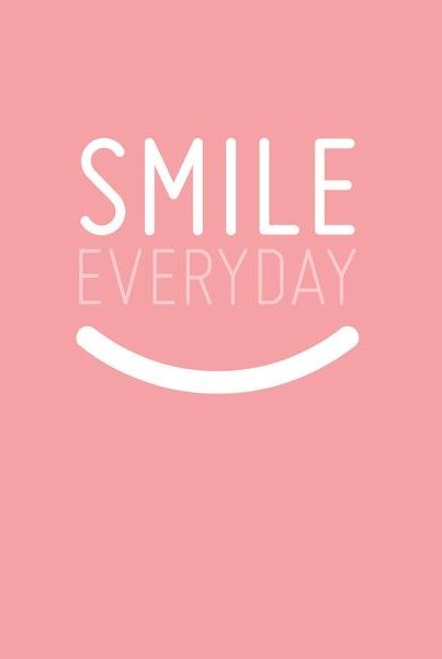Smile everyday.