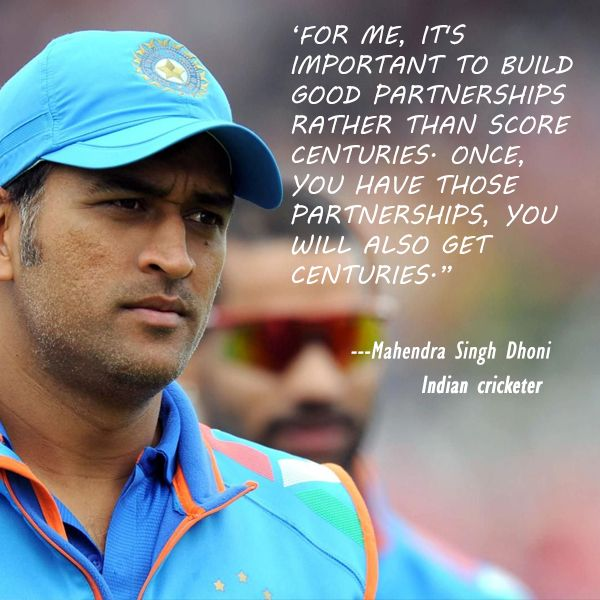 "‪#‎InspirationalQuote‬ : ""For me, it's important to build good partnerships rather than score centuries. Once, you have those partnerships, you will also get centuries."" - Mahendra Singh Dhoni"