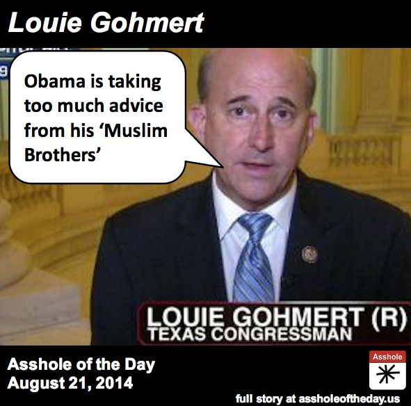 Louie Gohmert, Asshole of the Day for August 21, 2014 ...This coming from possibly the only Republican as mindlessly stupid as Michelle Bachmann !