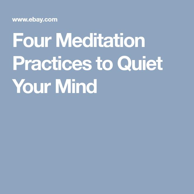Four Meditation Practices to Quiet Your Mind