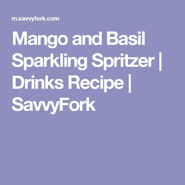 Mango and Basil Sparkling Spritzer | Drinks Recipe | SavvyFork