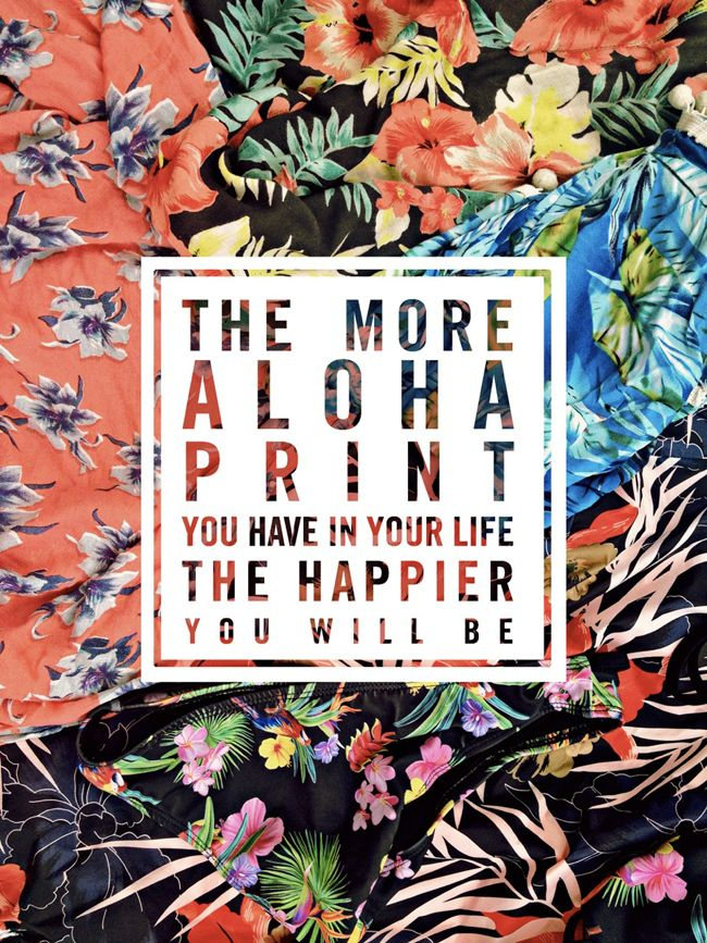 The more aloha print you have in your life, the happier you will be. Yes you read that. Aloha print guarantees happiness. Well, at least in my world it does...