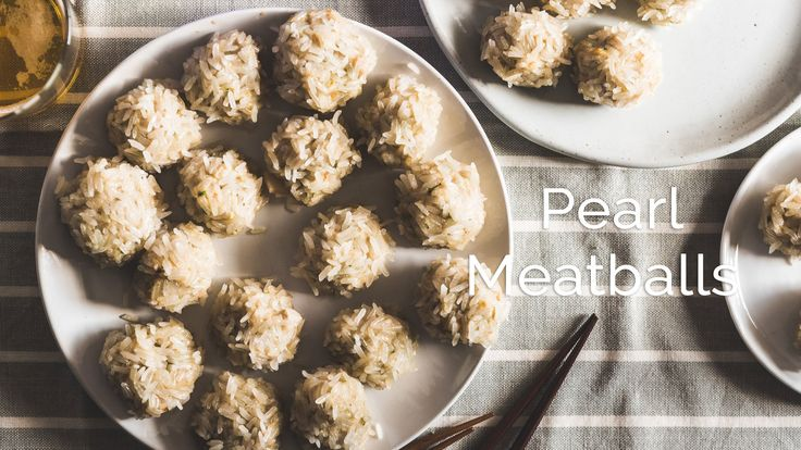 Pearl Meatballs  (Steamed meatballs in sticky rice, 珍珠丸子)