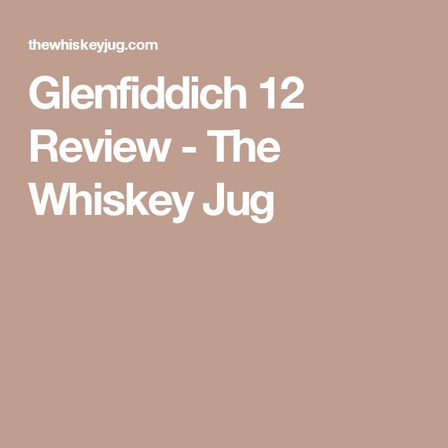 Glenfiddich 12 Review - The Whiskey Jug