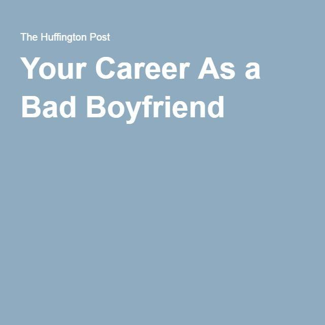 Your Career As a Bad Boyfriend