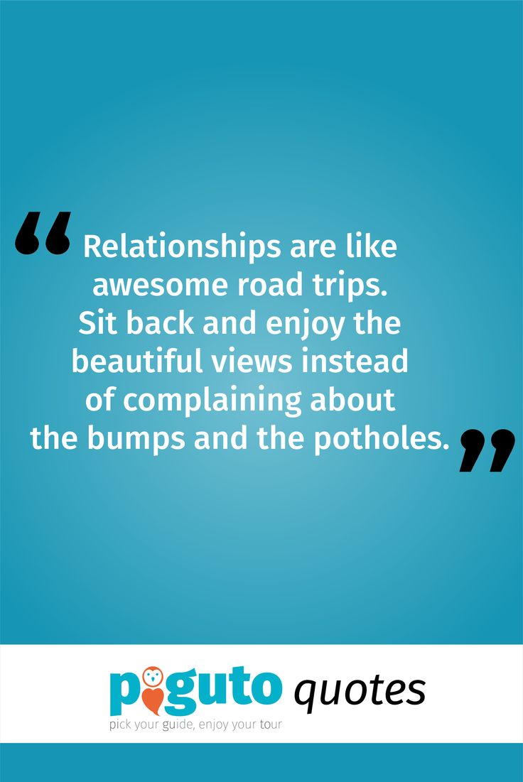 "Travel Quote: ""Relationships are like awesome road trips. Sit back and enjoy the beautiful views instead of complaining about the bumps and the potholes."""