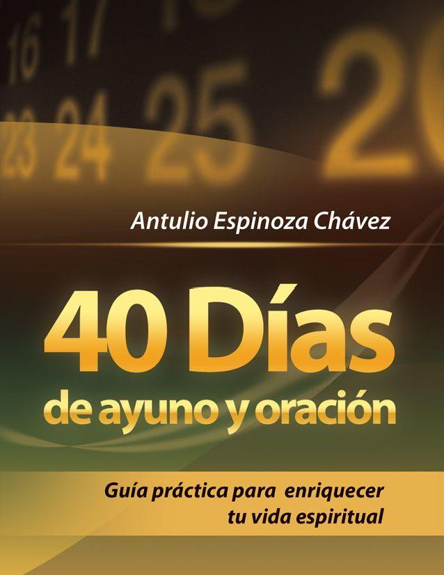 40 días de Ayuno y Oracion  Guía practica de ayuno y oracion para enriquecer tu vida espiritual.