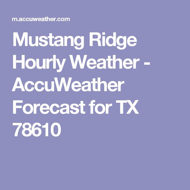 Mustang Ridge Hourly Weather - AccuWeather Forecast for TX 78610