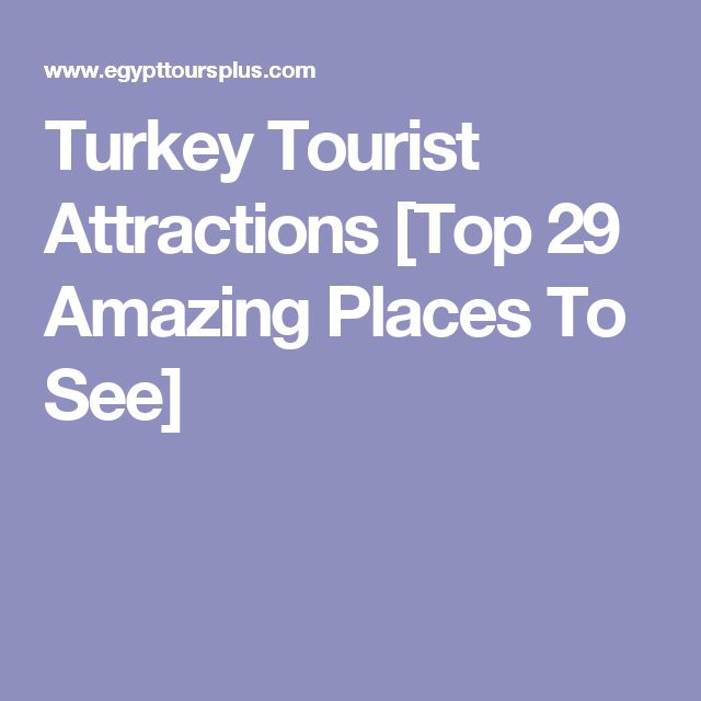 Turkey Tourist Attractions [Top 29 Amazing Places To See]