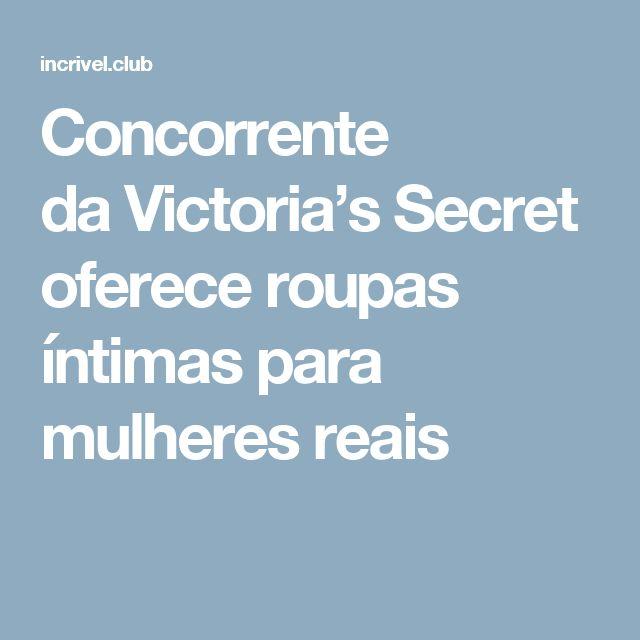 Concorrente daVictoria's Secret oferece roupas íntimas para mulheres reais