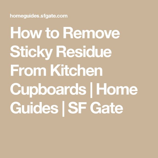 How to Remove Sticky Residue From Kitchen Cupboards | Home Guides | SF Gate