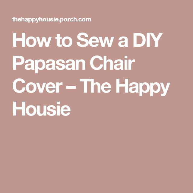 How to Sew a DIY Papasan Chair Cover – The Happy Housie