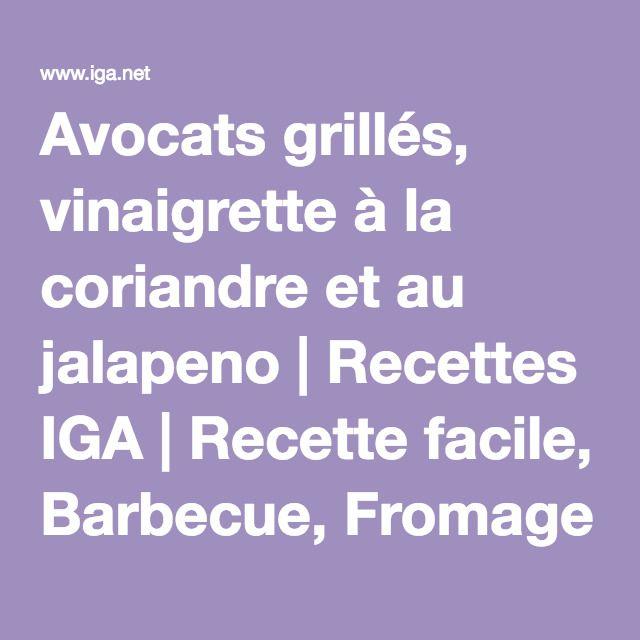 Avocats grillés, vinaigrette à la coriandre et au jalapeno | Recettes IGA | Recette facile, Barbecue, Fromage