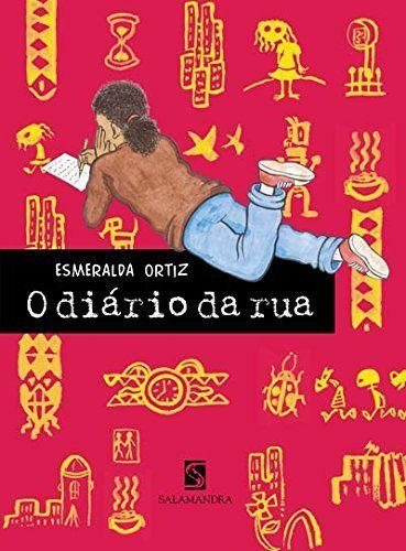 074/100 - O diário da ruaAutora: Esmeralda Ortiz Editora: Salamandra Esmeralda Ortiz pretende mostrar aos jovens leitores, que os meninos que vivem na rua, como ela viveu, sabem o significado de palavras como amizade, solidariedade e amor. Autora e...