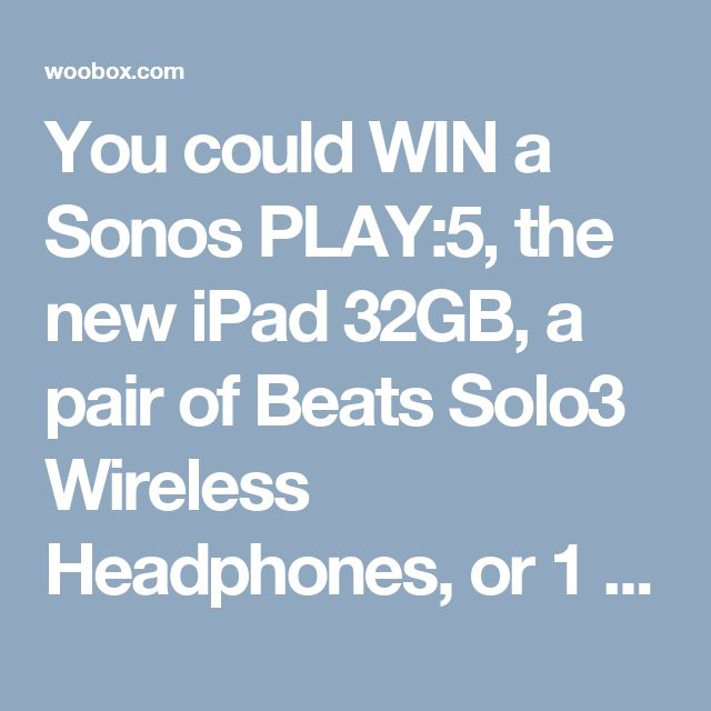 You could WIN a Sonos PLAY:5, the new iPad 32GB, a pair of Beats Solo3 Wireless Headphones, or 1 of 30 year-long gift subscriptions to Audiobooks.com.
