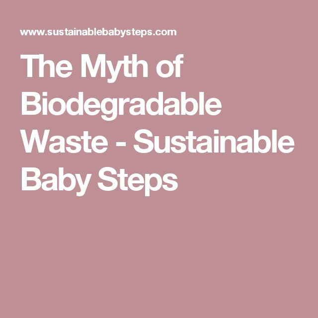 The Myth of Biodegradable Waste - Sustainable Baby Steps