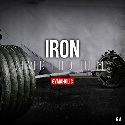 Iron Never Lied To Me