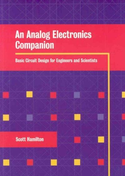An Analog Electronics Companion: Basic Circuit Design for Engineers and Scientists and Introduction to Spice Simulation