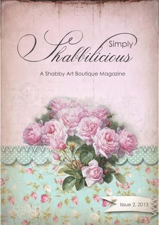 Simply Shabbilicious Magazine Issue 2, 2013 For everyone who loves shabby, French and vintage gorgeousness. Free magazine. http://issuu.com/shabbyartboutique/docs/simply_shabbilicious_magazine_issue_2__2013
