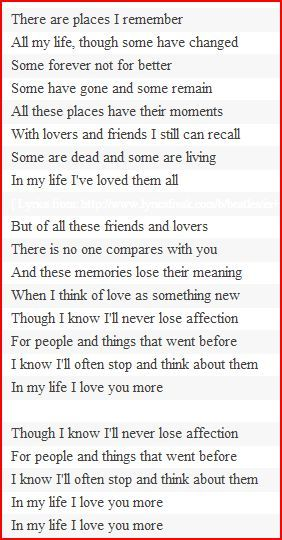 In My Life Lyrics, written by the Beatles ~ Going to have this printed, framed and hung in my room.