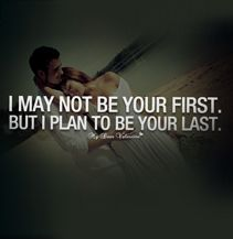 Love Quotes for him - I May Not Be Your First Love