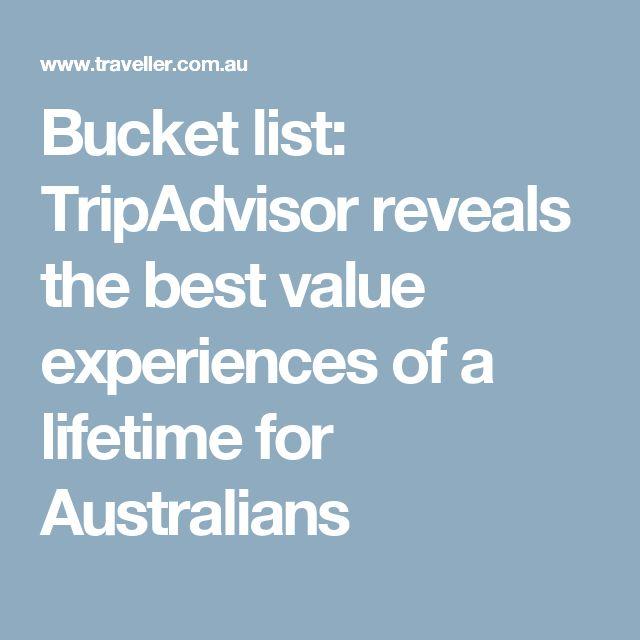 Bucket list: TripAdvisor reveals the best value experiences of a lifetime for Australians