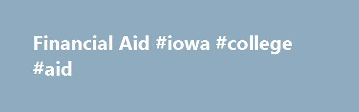 Financial Aid #iowa #college #aid http://santa-ana.remmont.com/financial-aid-iowa-college-aid/  # Financial Aid The purpose of the Financial Aid Program is to provide assistance to students who might find it difficult to attend college. The need for financial assistance is determined by subtracting the expected Family Contribution from the estimated cost of attending Iowa Central College Online. The dollar amount of the expected family contribution is determined by the Federal Government…