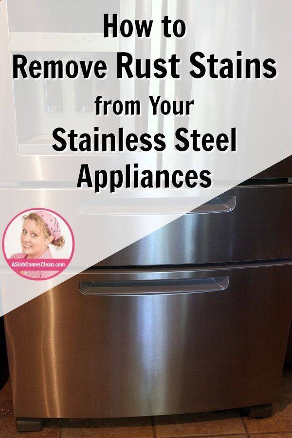Dealing With Rust Stains On My Stainless Steel Appliances Remove Rust Stains Stainless Steel Appliances How To Remove Rust