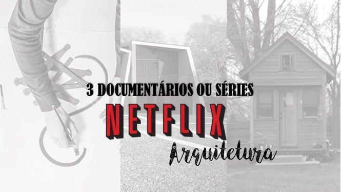 netflix-documentários-ou-séries-de-arquitetura