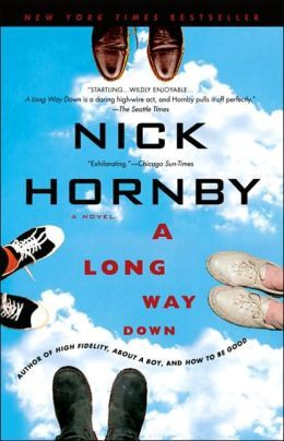 A Long Way Down, Nick Hornby.  I am so excited for this! I first read this about 8 years ago I believe. SO SO STOKED it's been turned into a movie!