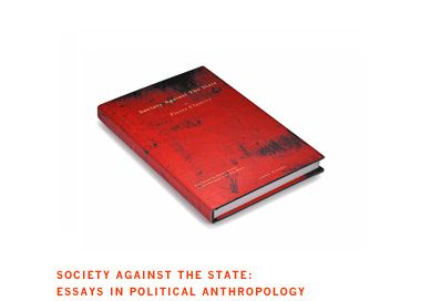 Society Against the State: Essays in Political Anthropology || Pierre Clastres