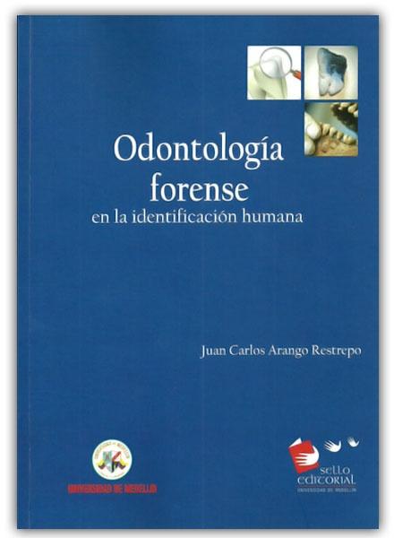 Odontología forense– Juan Carlos Arango Restrepo – Universidad de Medellín  -  http://www.librosyeditores.com/tiendalemoine/2990-odontologia-forense.html  -  Editores y distribuidores.