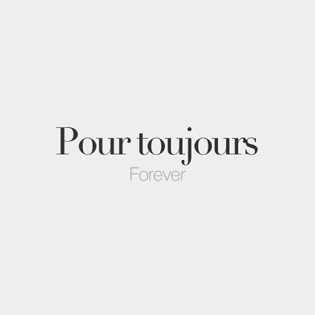 Pour toujours | Forever | /puʁ tu.ʒuʁ/