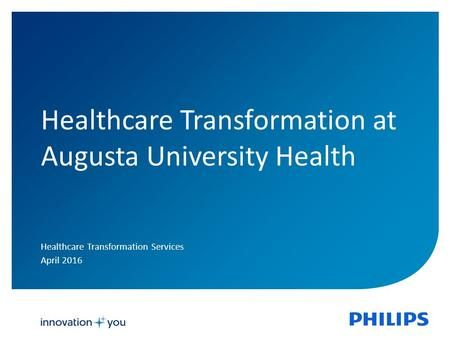 1 Healthcare Transformation at Augusta University Health Healthcare Transformation Services April 2016.