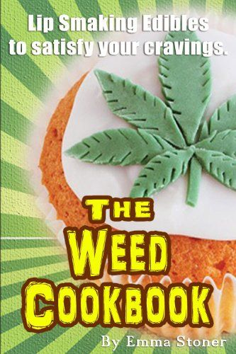 The Weed Cookbook: How to Cook with Medical Marijuana - 45 New Recipes & Cannabis Cooking Tips:Amazon:Kindle Store