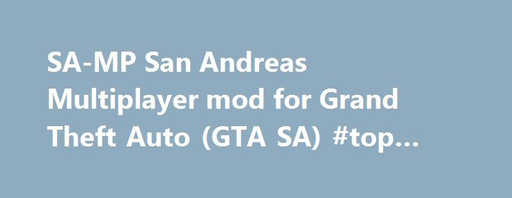 SA-MP San Andreas Multiplayer mod for Grand Theft Auto (GTA SA) #top #vps #hosting http://vds.nef2.com/sa-mp-san-andreas-multiplayer-mod-for-grand-theft-auto-gta-sa-top-vps-hosting/  #samp hosting # SA-MP. San Andreas Multiplayer SA-MP is a free Massively Multiplayer Online game mod for the PC version of Rockstar Games Grand Theft Auto: San Andreas ™. SA-MP 0.3.7 Released. Posted by SA-MP on 1 May 2015 SA-MP 0.3.7 is released! You can find it on the Download Page. SA-MP 0.3.7 updates – ……